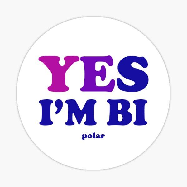 Yes I'm Bi... Polar Sticker
