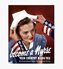 Become A Nurse - Your Country Needs You -- WW2 Photographic Print