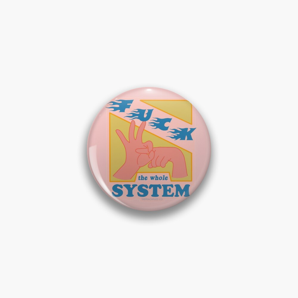 F*ck The System - The Peach Fuzz Pin