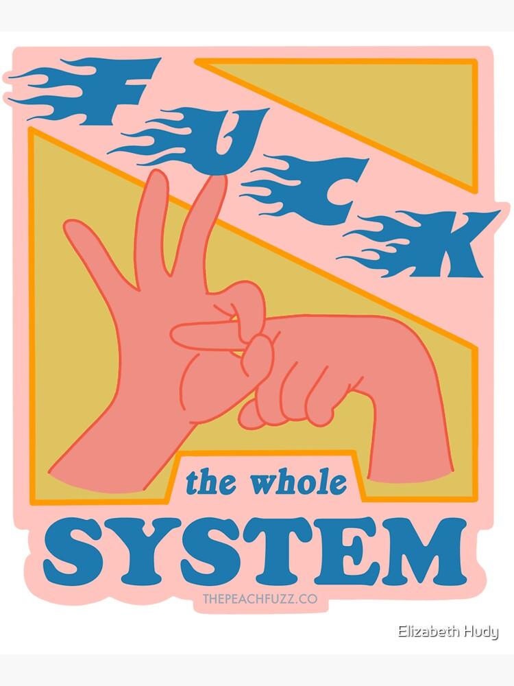 F*ck The System - The Peach Fuzz by elizabethhudy