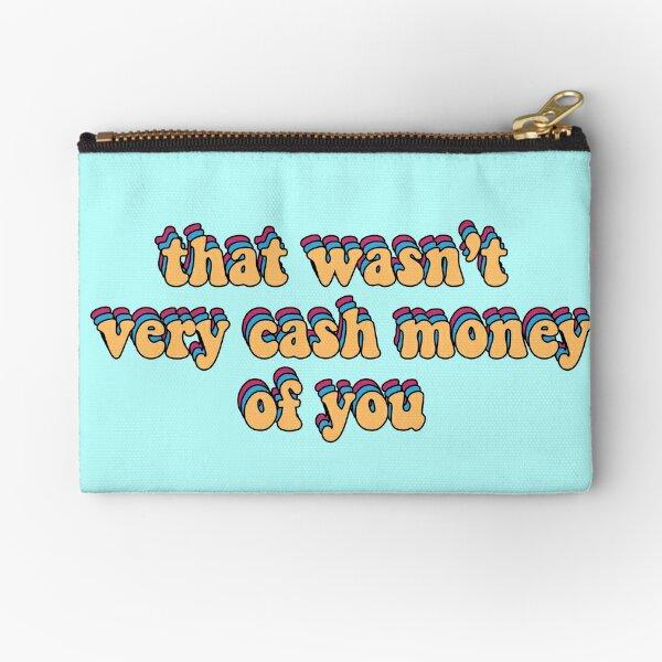 that wasn't very cash money of you Zipper Pouch