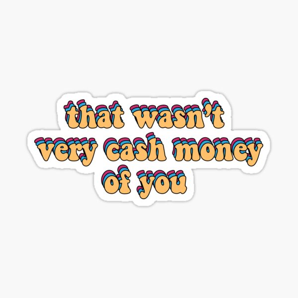 that wasn't very cash money of you Sticker