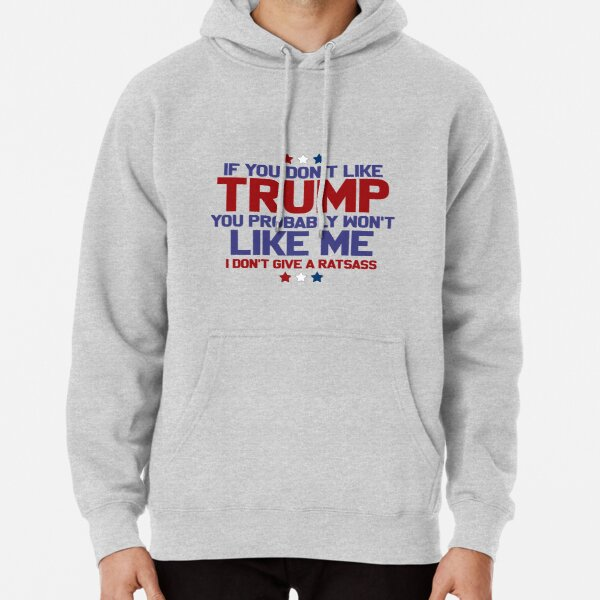 If You Don't Like TRUMP Pullover Hoodie