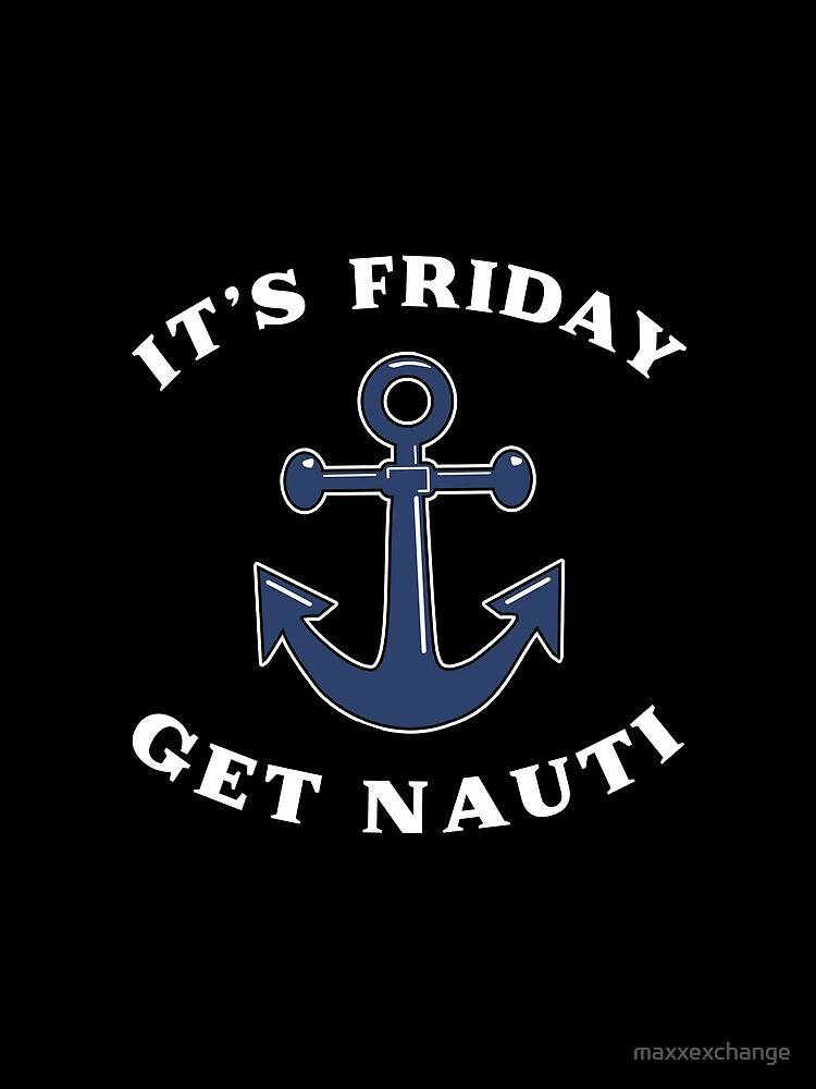 Its Friday Get Nauti Seashore Buoy Powerboat Pun. by maxxexchange