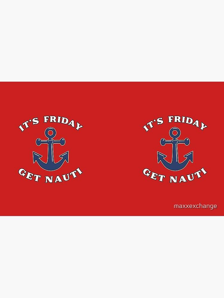 Its Friday Get Nauti Seashore Buoy Powerboat Pun. by maxxexchange