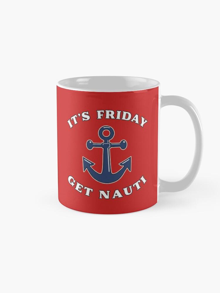 Alternate view of Its Friday Get Nauti Seashore Buoy Powerboat Pun. Mug