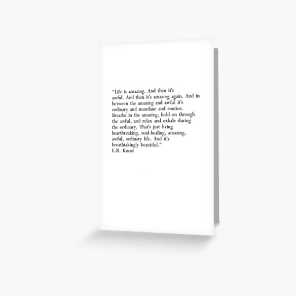 L.R. Knost quote. Life is amazing and awful Greeting Card