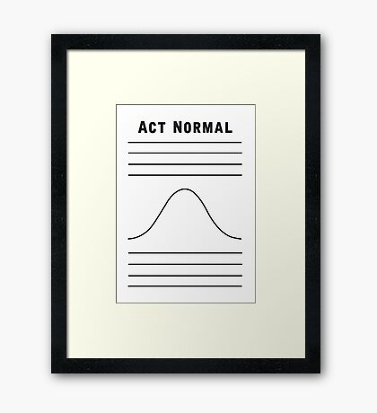 Act Normal Framed Print