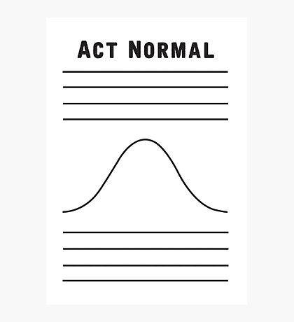 Act Normal Photographic Print