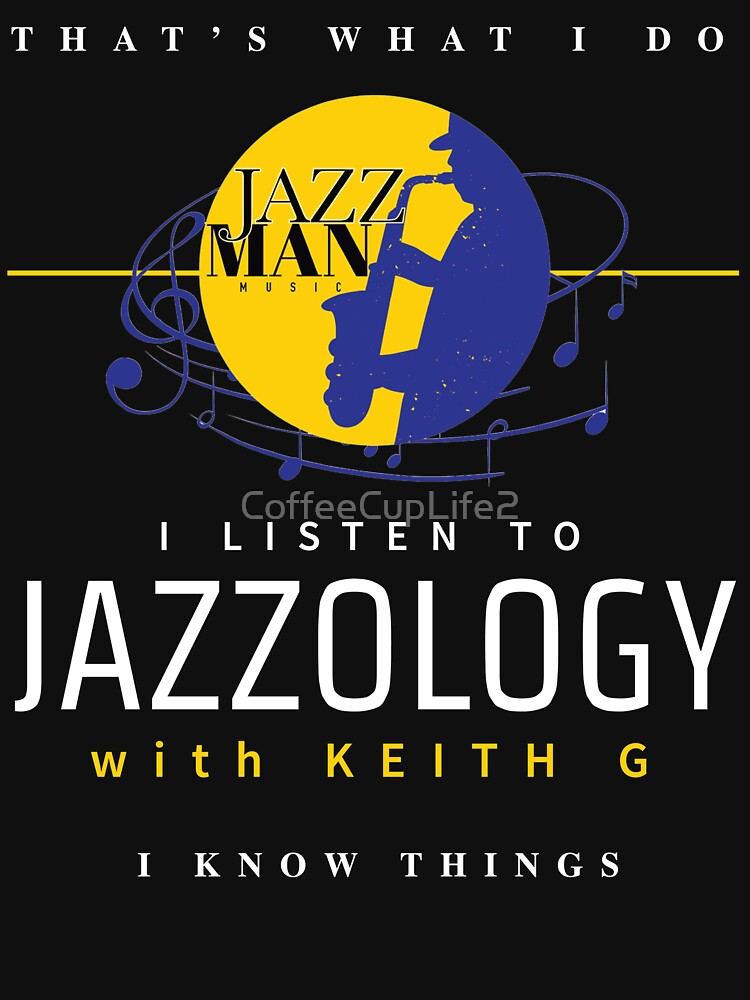 Jazzology with Keith G: I Know Things by CoffeeCupLife2
