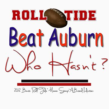 Beat Auburn Who Hasn't ?! by bamagirl38