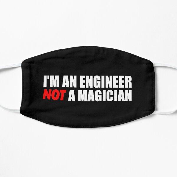 I'm An Engineer Not A Magician Flat Mask