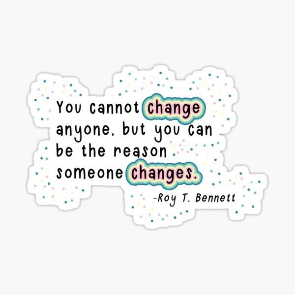 Roy T. Bennett - Reason to Change Quote Sticker