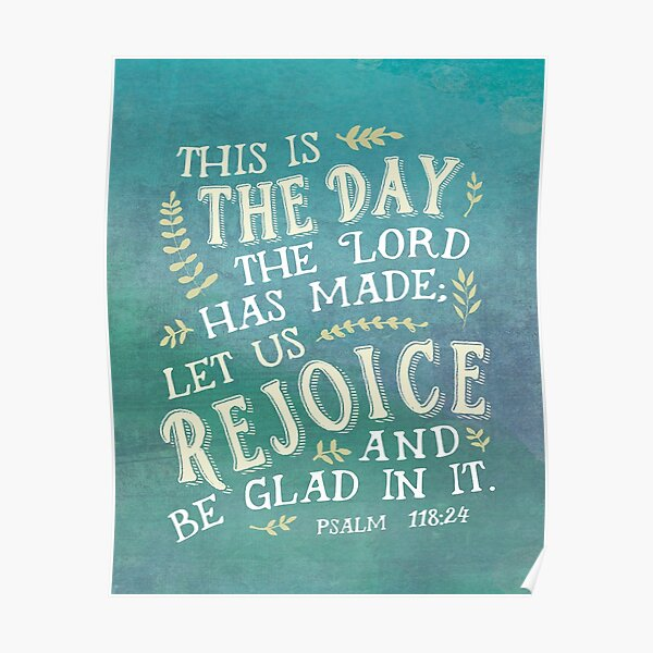 Psalm 118:24 This is the Day the Lord has Made Poster