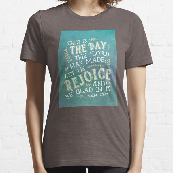 Psalm 118:24 This is the Day the Lord has Made Essential T-Shirt