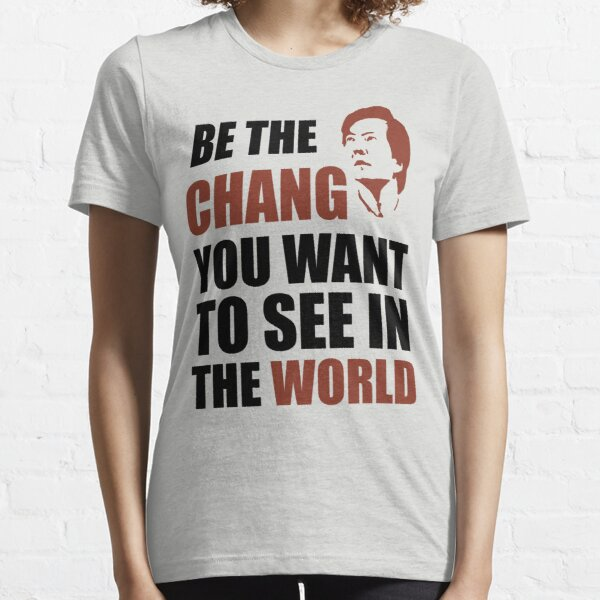 Be the Chang you want to see in the world Essential T-Shirt
