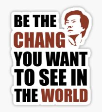 Be the Chang you want to see in the world Sticker