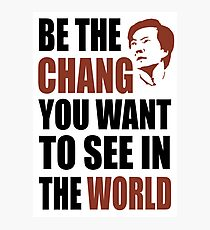 Be the Chang you want to see in the world Photographic Print
