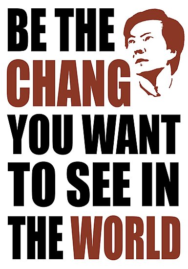 Be the Chang you want to see in the world by bakaho