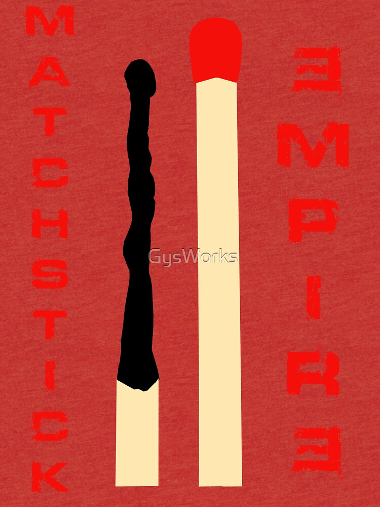 Matchstick Empire by GysWorks