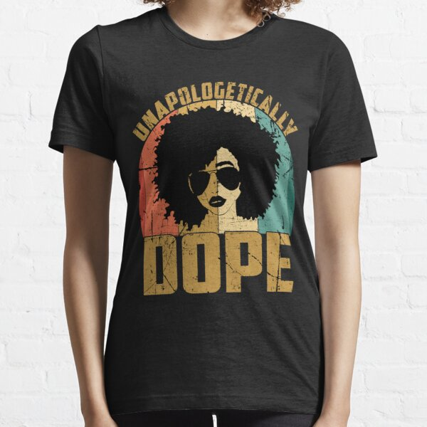 Unapologetically Dope Black Pride Melanin African American gifts Essential T-Shirt