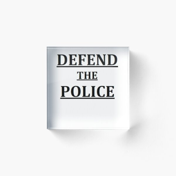 DEFEND THE POLICE  Acrylic Block