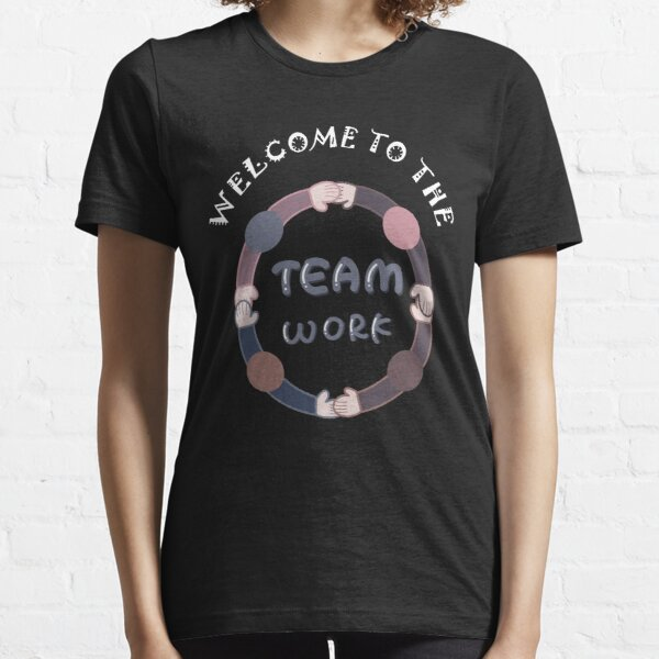 Welcome To The Team - Team work Essential T-Shirt