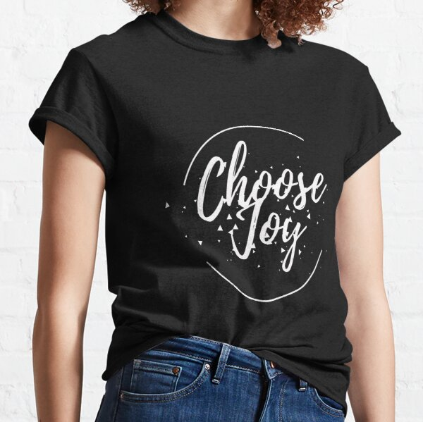 Choose Joy Classic T-Shirt