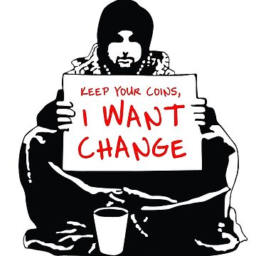 Begging For Change by MohrCreations