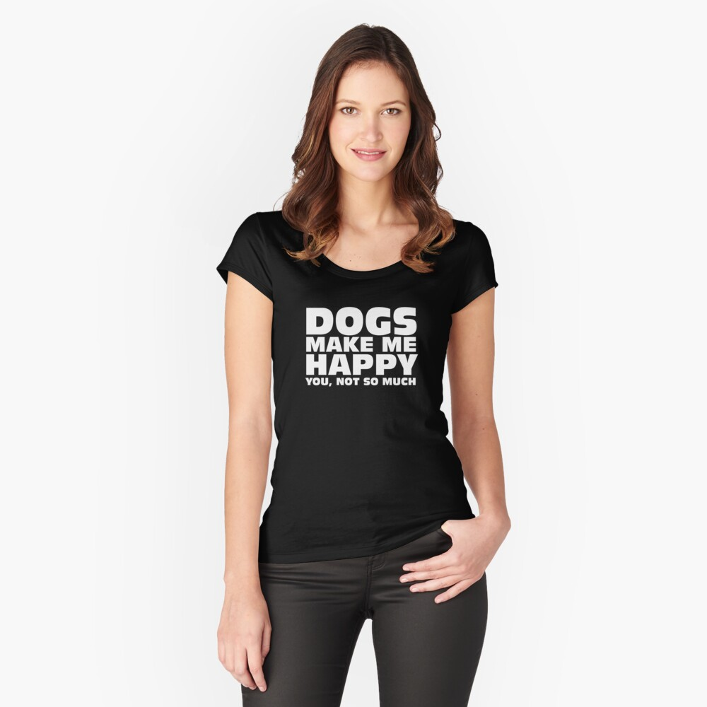 DOGS MAKE ME HAPPY Women's Fitted Scoop T-Shirt Front