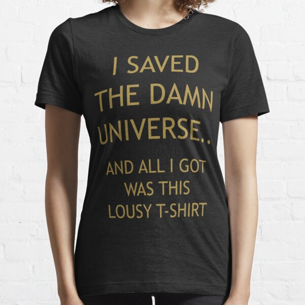 I SAVED THE DAMN UNIVERSE Essential T-Shirt