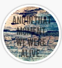 And In That Moment, We Were Alive Sticker