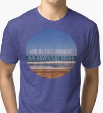 And In That Moment, Our Adventure Began Tri-blend T-Shirt