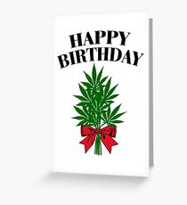 Cannabis - Happy Birthday Greeting Card