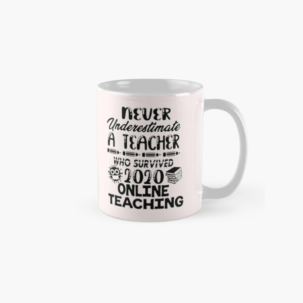never underestimate a Teacher who survived 2020 online teaching Classic Mug