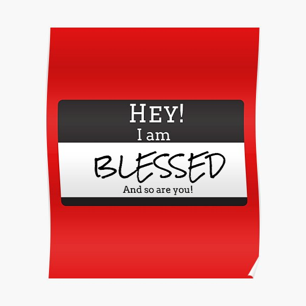 HEY! I AM BLESSED AND SO ARE YOU  Poster