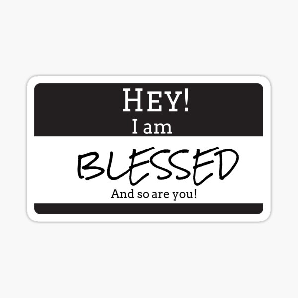 HEY! I AM BLESSED AND SO ARE YOU  Sticker