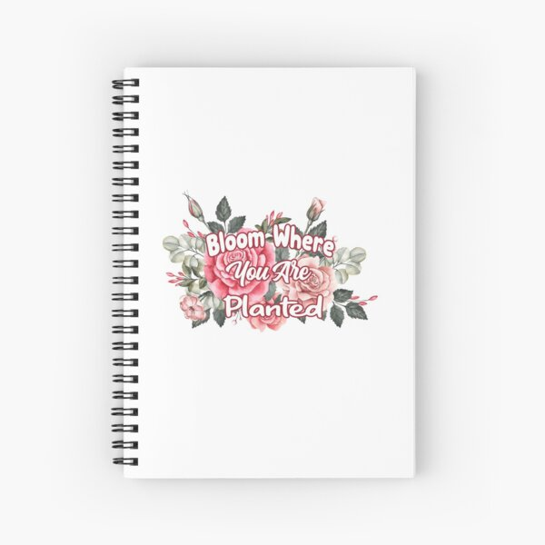 Bloom Where You Are Planted, stickers,Spring Saying,Flower background,Women,shirt,pink flowers, Spiral Notebook