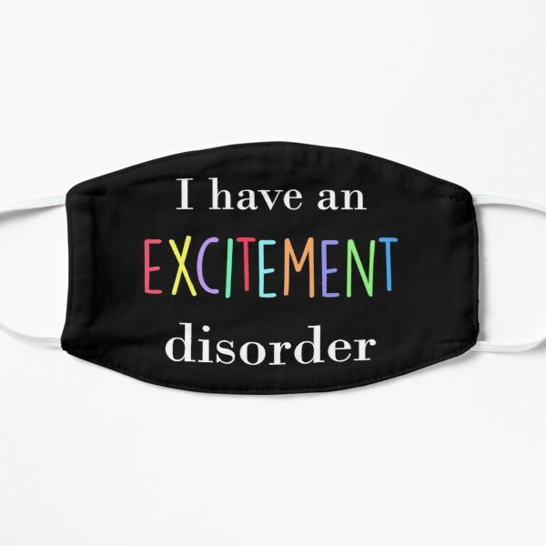 I Have An Excitement Disorder Mask