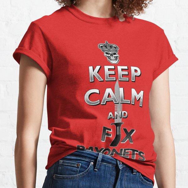 Keep Calm and Fix Bayonets - SA80/L85 Bayonet Classic T-Shirt