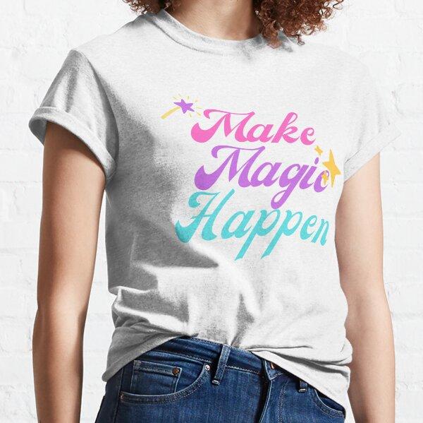 Make Magic Happen Classic T-Shirt