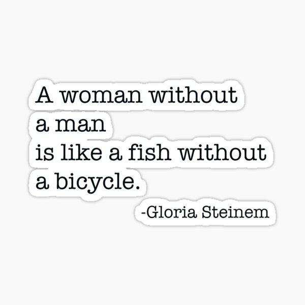 A woman without a man is like a fish without a bicycle  Sticker
