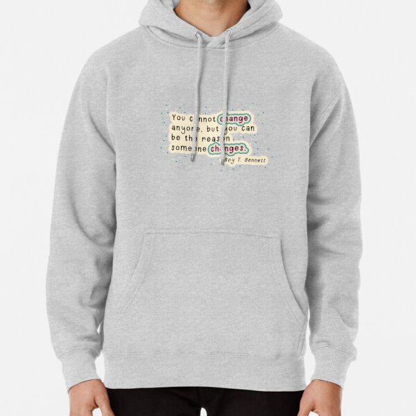 Roy T. Bennett - Reason to Change Quote Pullover Hoodie