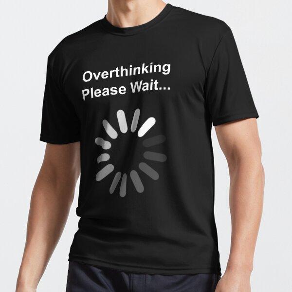 Overthinking, Please Wait... Active T-Shirt
