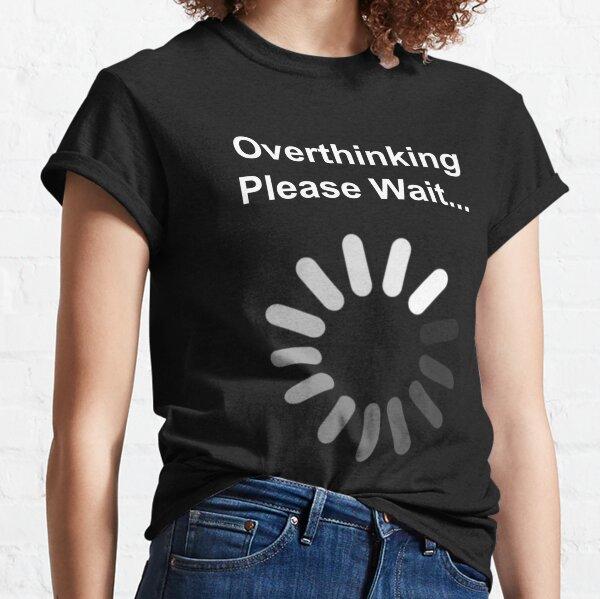 Overthinking, Please Wait... Classic T-Shirt