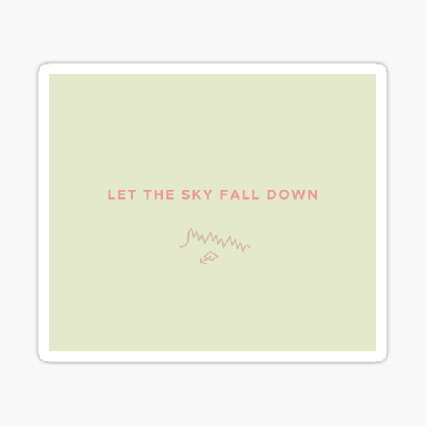 Let The Sky Fall Down Sticker