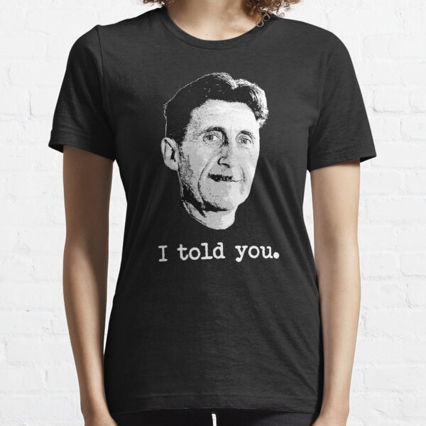 i told you - george orwell Essential T-Shirt