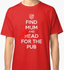 Find Mom And Head For The Pub Classic T-Shirt