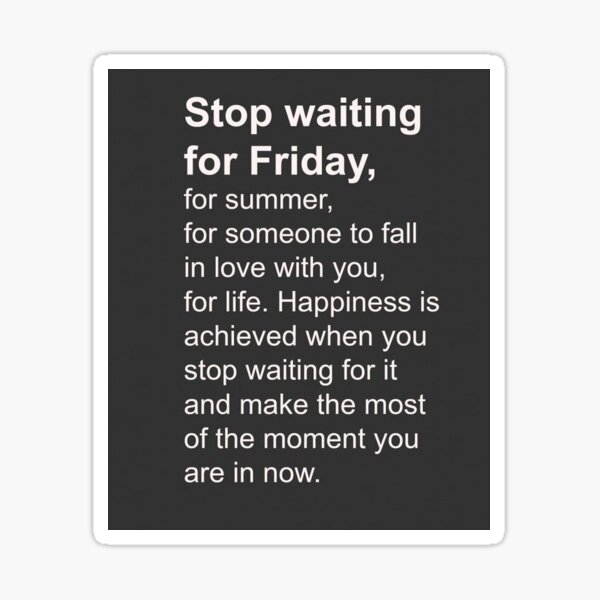 Stop waiting for friday Sticker