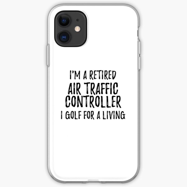 Retired Air Traffic Controller I Golf For A Living Funny Retiree Gift Golfing Lover Senior Present Idea iPhone Soft Case